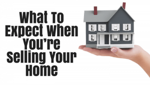 What To Expect When You're Selling Your Home